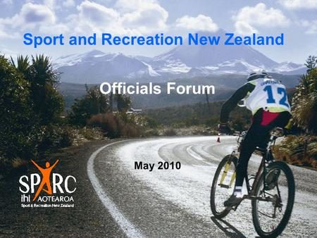 Officials Forum May 2010 Sport and Recreation New Zealand.