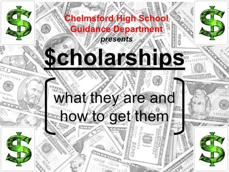 $cholarships what they are and how to get them Chelmsford High School Guidance Department presents.