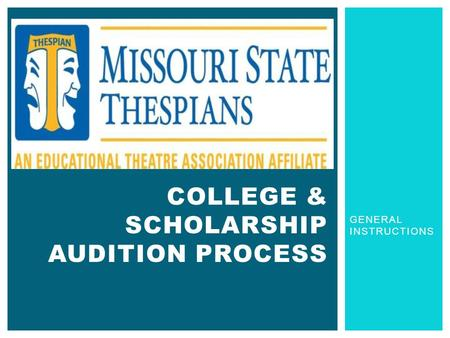 GENERAL INSTRUCTIONS COLLEGE & SCHOLARSHIP AUDITION PROCESS.
