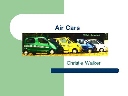 Air Cars Christie Walker. Outline What an air car is Who invented them How they work Recharging compressed air Advantages / disadvantages Models available.
