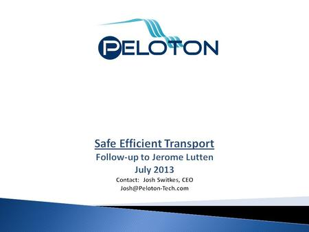 1. NV DMV FollowupProprietary and Confidential 2 Peloton Technology Founded 2011, Menlo Park CA To dramatically improve highway safety and the efficiency.