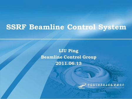 SSRF Beamline Control System LIU Ping Beamline Control Group 2011.06.13.