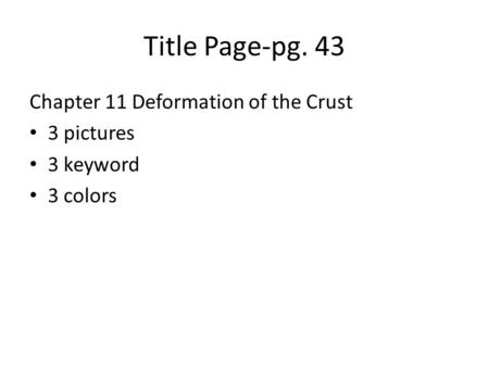 Title Page-pg. 43 Chapter 11 Deformation of the Crust 3 pictures 3 keyword 3 colors.
