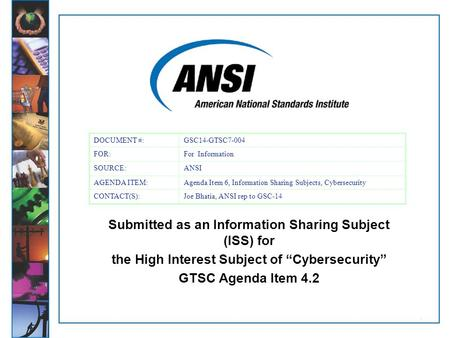 "1 Submitted as an Information Sharing Subject (ISS) for the High Interest Subject of ""Cybersecurity"" GTSC Agenda Item 4.2 DOCUMENT #:GSC14-GTSC7-004 FOR:For."