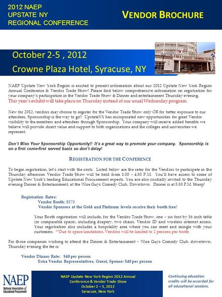 V ENDOR B ROCHURE October 2-5, 2012 Crowne Plaza Hotel, Syracuse, NY NAEP Upstate New York Region is excited to present information about our 2012 Upstate.