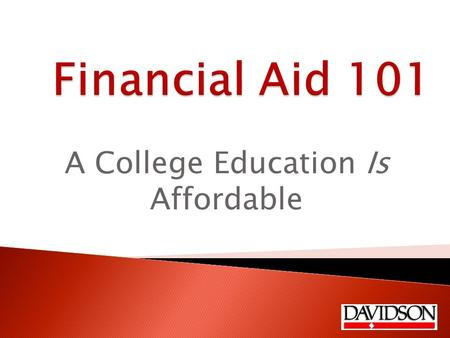 A College Education Is Affordable. Overview  Need-based financial aid  Merit-based scholarships  Alternative financing  An insider's list of consumer.