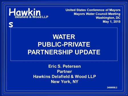 Eric S. Petersen Partner Hawkins Delafield & Wood LLP New York, NY 2450058.2 United States Conference of Mayors Mayors Water Council Meeting Washington,