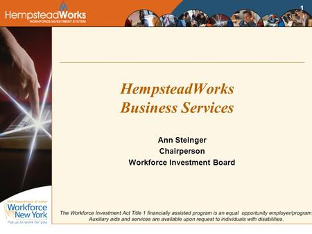 1 HempsteadWorks Business Services Ann Steinger Chairperson Workforce Investment Board.
