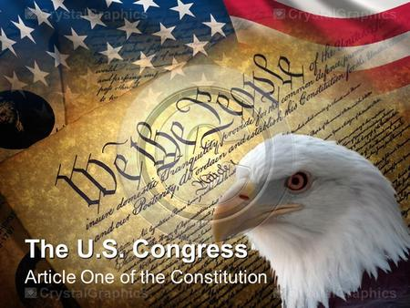 The U.S. Congress Article One of the Constitution.