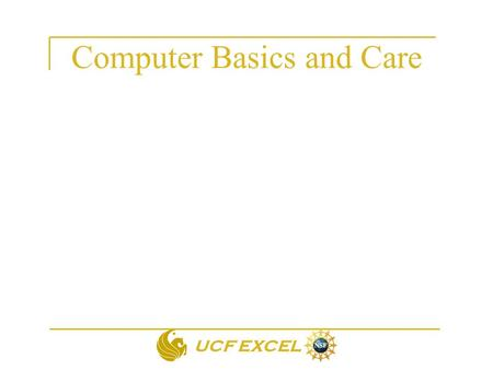 UCF EXCEL Computer Basics and Care. UCF EXCEL Turning Computer On and Off Turning on: –Power Button: press the button at the top-center of the keyboard.