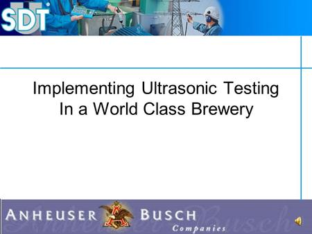 Implementing Ultrasonic Testing In a World Class Brewery.
