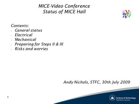 1 MICE-Video Conference Status of MICE Hall Contents: General status Electrical Mechanical Preparing for Steps II & III Risks and worries Andy Nichols,