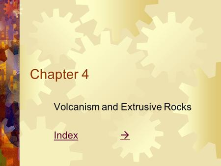 Chapter 4 Volcanism and Extrusive Rocks IndexIndex  