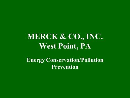 MERCK & CO., INC. West Point, PA Energy Conservation/Pollution Prevention.