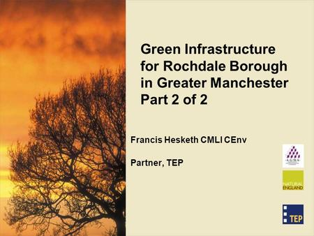 Green Infrastructure for Rochdale Borough in Greater Manchester Part 2 of 2 Francis Hesketh CMLI CEnv Partner, TEP.