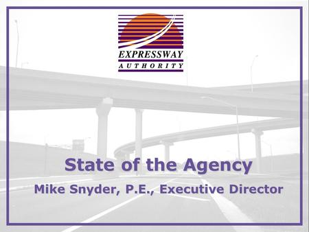 State of the Agency Mike Snyder, P.E., Executive Director.
