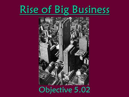 Rise of Big Business Objective 5.02. Monopolies and Trusts Late 1800s—Americans become suspicious of large corporationsLate 1800s—Americans become suspicious.