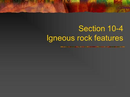 Section 10-4 Igneous rock features. Batholith Large intrusive rock body Hundreds kilometers wide Magma cools underground Old magma chamber.