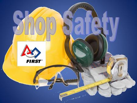 Always wear SAFETY GOGGLES in the shop. Do not operate any machine unless authorized to do so and properly trained on it. Use the proper tool for the.