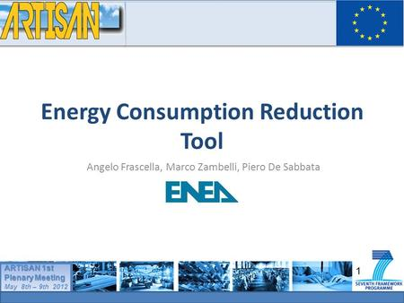 1 ARTISAN 1st Plenary Meeting May 8th – 9th 2012 ARTISAN 1st Plenary Meeting May 8th – 9th 2012 Energy Consumption Reduction Tool Angelo Frascella, Marco.