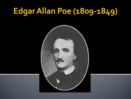  Determining the facts of Poe's life has proved difficult, as lurid legend became entwined with fact even before he died.  Some of these legends were.