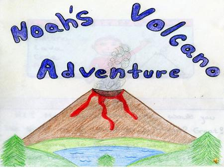 ` Hi, My name is Noah. How would you like to go on an adventure with me? Great!! I am going to show you what volcanoes are and how they work. Ready?