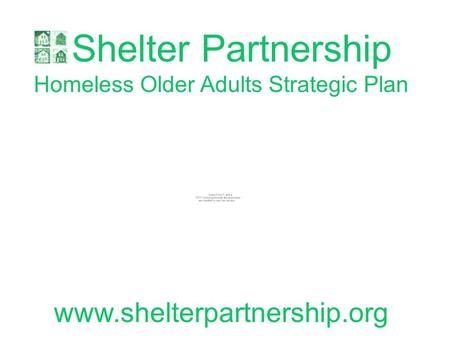Shelter Partnership Homeless Older Adults Strategic Plan www.shelterpartnership.org.