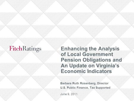 Enhancing the Analysis of Local Government Pension Obligations and An Update on Virginia's Economic Indicators Barbara Ruth Rosenberg, Director U.S. Public.