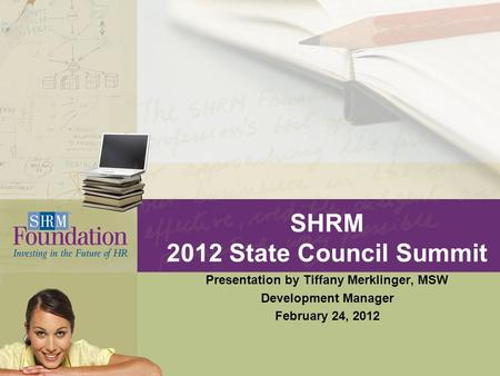 SHRM 2012 State Council Summit Presentation by Tiffany Merklinger, MSW Development Manager February 24, 2012.
