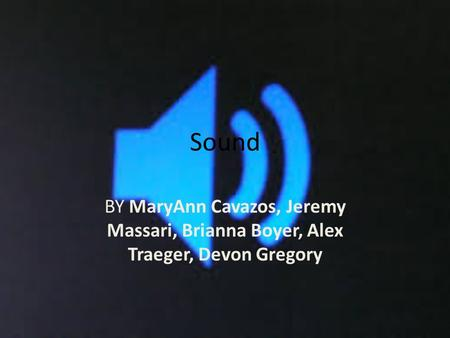 Sound BY MaryAnn Cavazos, Jeremy Massari, Brianna Boyer, Alex Traeger, Devon Gregory.