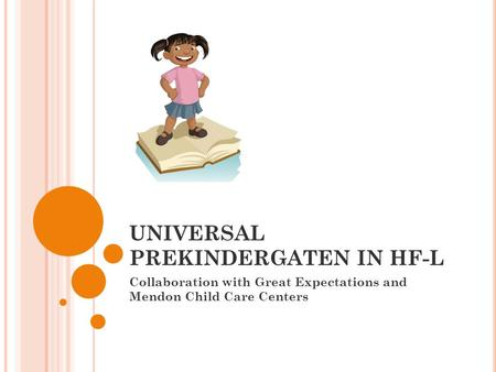 UNIVERSAL PREKINDERGATEN IN HF-L Collaboration with Great Expectations and Mendon Child Care Centers.