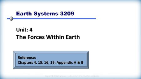 Copyright © 2014 All rights reserved, Government of Newfoundland and Labrador Earth Systems 3209 Unit: 4 The Forces Within Earth Reference: Chapters 4,