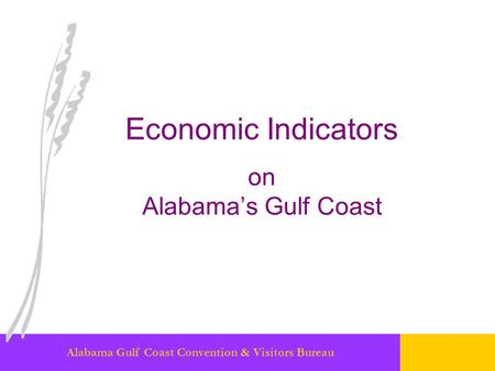 Alabama Gulf Coast Convention & Visitors Bureau Economic Indicators on Alabama's Gulf Coast.