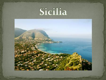 Sicily is in the south of Italy. It is the largest island in the Mediterranean Sea. It is home to about 5 million people. The capital of Sicily is Palermo.
