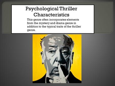 Psychological Thriller Characteristics This genre often incorporates elements from the mystery and drama genre in addition to the typical traits of the.