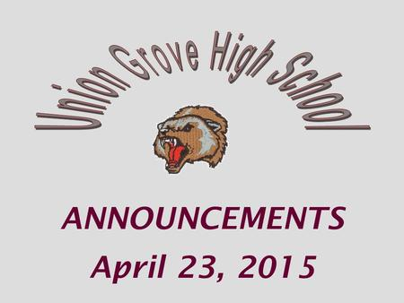 "ANNOUNCEMENTS April 23, 2015. Thursday night, April 23 rd – Chorus ""Vocal Showcase"" The Showcase is free in the UGHS Commons at 7pm."