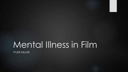 Mental Illness in Film TYLER MILLER. Introduction  It is quite a bold move to tackle a serious issue within a film, it is done a lot in the industry.