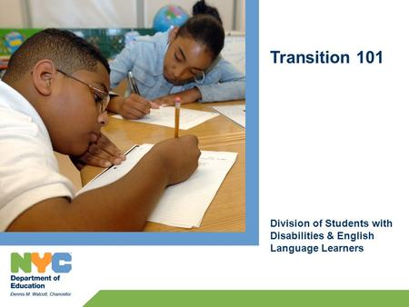 Transition 101 Division of Students with Disabilities & English Language Learners.