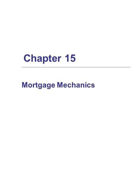 Chapter 15 Mortgage Mechanics. Interest-Only vs. Amortizing Loans  In interest-only loans, the borrower makes periodic payments of interest, then pays.