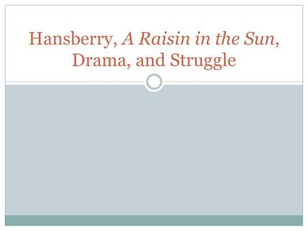 Hansberry, A Raisin in the Sun, Drama, and Struggle.