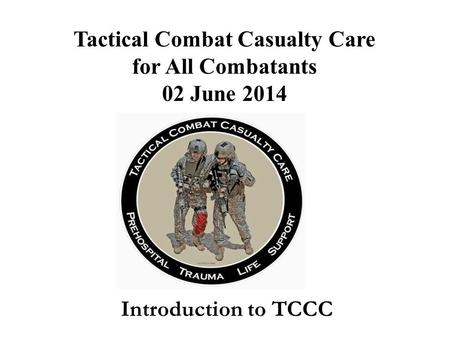 Tactical Combat Casualty Care for All Combatants 02 June 2014