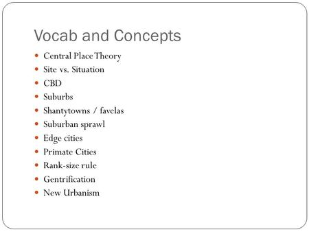 Vocab and Concepts Central Place Theory Site vs. Situation CBD Suburbs Shantytowns / favelas Suburban sprawl Edge cities Primate Cities Rank-size rule.