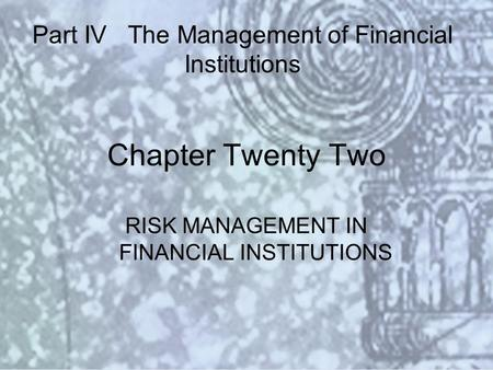 Copyright © 2000 Addison Wesley Longman Slide #22-1 Chapter Twenty Two RISK MANAGEMENT IN FINANCIAL INSTITUTIONS Part IV The Management of Financial Institutions.
