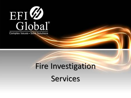 Fire Investigation Services. Key Strengths 2 Today's Presentation Company Background 1 Project Portfolio 3 Why EFI Global 4.