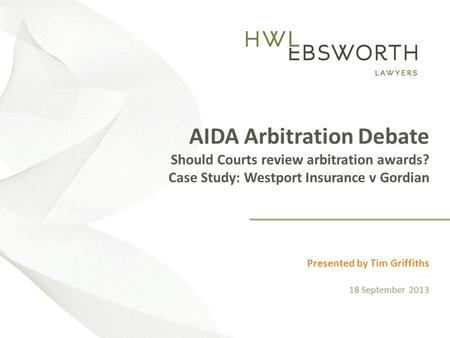 [Insert Title] Presented by [Insert Speaker] [Insert date as: Day, # Month Year] AIDA Arbitration Debate Should Courts review arbitration awards? Case.