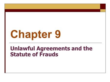Chapter 9 Unlawful Agreements and the Statute of Frauds.