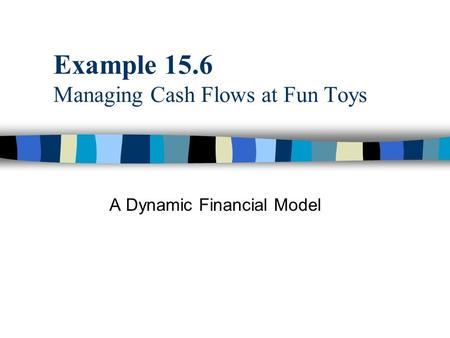 Example 15.6 Managing Cash Flows at Fun Toys