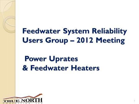 Feedwater System Reliability Users Group – 2012 Meeting Power Uprates & Feedwater Heaters 1.