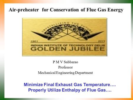 Air-preheater for Conservation of Flue Gas Energy P M V Subbarao Professor Mechanical Engineering Department Minimize Final Exhaust Gas Temperature….