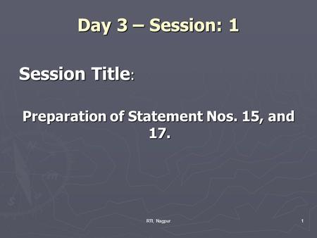 RTI, Nagpur1 Day 3 – Session: 1 Session Title : Preparation of Statement Nos. 15, and 17.